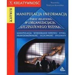 Manipulacja informacją. Public relations w organizacjach szczególnego ryzyka, książka w oprawie broszurowe
