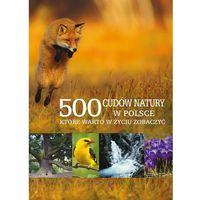500 cudów natury w Polsce, które warto w życiu zobaczyć (960 str.)