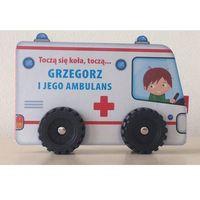 Toczą się koła,koła... Grzegorz i jego ambulans + zakładka do książki GRATIS (2016)
