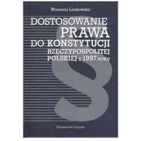 Dostosowanie prawa do Konstytucji Rzeczypospolitej Polskiej z 1997 roku (ISBN 9788376660424)