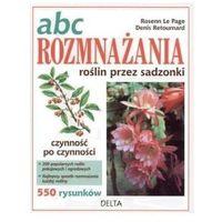 ABC rozmnażania roślin przez sadzonki - Le Page Rosenn, Retournard Denis, Rosenn Le Page
