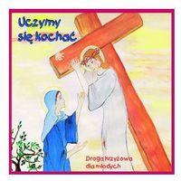 Uczymy się kochać - Droga krzyżowa dla młodych, oprawa miękka