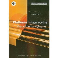 Platformy integracyjne Zagadnienia wybrane - Tomasz Górski (Górski, Tomasz)