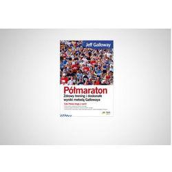 Helion Półmaraton. Zdrowy trening i doskonałe wyniki