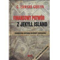 Finansowy potwór z Jekyll Island. Prawdziwa historia Rezerwy Federalnej. (9788360562604)
