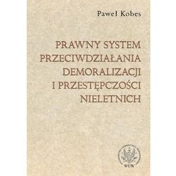 Prawny system przeciwdziałania demoralizacji i przestępczości nieletnich (Wydawnictwo Uniwersytetu Warszaws