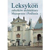 Leksykon zabytków architektury Mazowsza i Podlasia (2008)