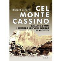 Cel Monte Cassino.Działania 8.armii i drugiego korpusu polskiego we Włoszech, oprawa miękka
