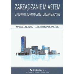 Zarządzanie miastem Studium ekonomiczne i organizacyjne (redakcja: Nowak Maciej J., Skotarczak Teodor)