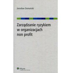 Zarządzanie ryzykiem w organizacjach non profit [PRZEDSPRZEDAŻ] (ISBN 9788326432552)