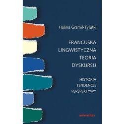Francuska lingwistyczna teoria dyskursu Historia tendencje perspektywy - Halina Grzmil-Tylutki (Universitas)