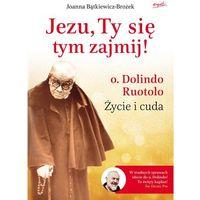 Jezu, Ty się tym zajmij. Ojciec Dolindo Ruotolo - życie i cuda - Joanna Bątkiewicz-Brożek (9788365847348)