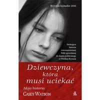 Dziewczyna która musi uciekać - Casey Watson (9788324161737)
