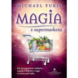 MAGIA Z SUPERMARKETU JAK PRZYGOTOWAĆ ZAKLĘCIA NAPARY I ELIKSIRY Z TEGO CO MASZ POD RĘKĄ, książka z kateg