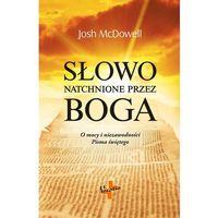 Słowo natchnione przez Boga. O mocy i niezawodności Pisma Świętego - Josh McDowell (9788378292340)