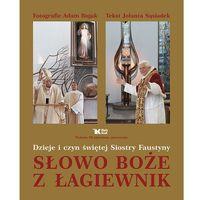 Słowo Boże z Łagiewnik Dzieje i czyn św. Siostry Faustyny (2009)