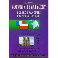 Słownik tematyczny polsko-francuski francusko-polski (ilość stron 264)