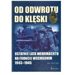 Od odwrotu do klęski. Ostatnie lata Wehrmachtu na froncie wschodnim 1943-1945 (kategoria: Historia)