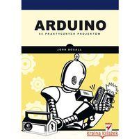 Arduino 65 praktycznych projektów - Dostępne od: 2013-11-21 (2013)