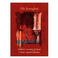 MIŁOŚĆ ZESZŁEJ JESIENI I INNE OPOWIADANIA Oh Jeonghui