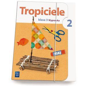 Tropiciele. Klasa 3, edukacja wczesnoszkolna, część 2. Wyprawka + zakładka do książki GRATIS, oprawa broszurowa