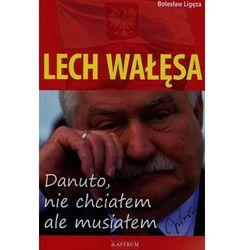 Lech Wałęsa Danuto nie chciałem ale musiałem