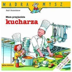 Mam przyjaciela kucharza, pozycja wydana w roku: 2012