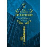 Dom Rothschildów. Bankierzy świata 1849-1999. Tom 2 - Niall Ferguson