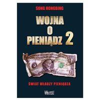Wojna o pieniądz Tom 2. Świat władzy pieniądza Hongbing Song