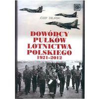 DOWÓDCY PUŁKÓW LOTNICTWA POL.1921-2012 O BELLONA 9788311139909 + zakładka do książki GRATIS, Józef Ziel