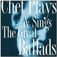 Baker, Chet - Chet Plays & Sings The Great Ballads