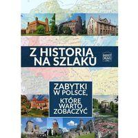 Z historią na szlaku. Zabytki w Polsce, które warto zobaczyć - Praca zbiorowa (9788365156167)