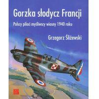 Gorzka słodycz Francji.Polscy piloci myśliwscy 1940 roku (opr. miękka)