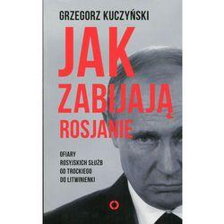 Jak zabijają Rosjanie. Ofiary rosyjskich służb od Tockiego do Litwinienki, pozycja wydawnicza