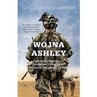 Wojna Ashley. Nieznana historia wojskowej jednostki specjalnej złożonej z kobiet (9788380971172)