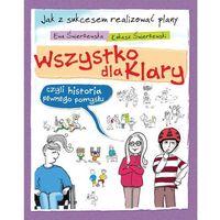 Wszystko dla Klary czyli historia pewnego pomysłu - Ewa Świerżewska (120 str.)