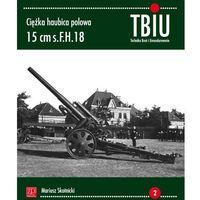 Ciężka Haubica Polowa 15 cm s.F.H. 18 (9788361529965)