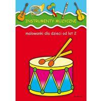 Instrumenty muzyczne. Malowanki dla dzieci od lat 2. - Praca zbiorowa - Zaufało nam kilkaset tysięcy klient�