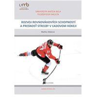 Rozvoj rovnováhových schopností a presnosť streľby v ľadovom hokeji Martina Tokárová
