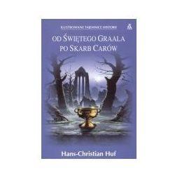 OD ŚWIĘTEGO GRAALA PO SKARB CARÓW Hans-Christian Huf (ISBN 8324112820)
