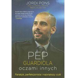 Pep Guardiola oczami innych. Fanatyk, perfekcjonista i największy cule (kategoria: Książki sportowe)