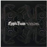 Eagle Twin - Feather Tipped The Serpent's Scale, The