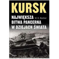 Kursk Największa bitwa pancerna w dziejach świata (Barbier M.K.)