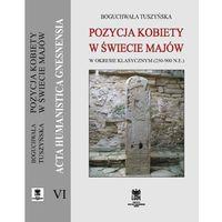 Pozycja kobiety w świecie majów w okresie klasycznym(250-900 n.e.) - Boguchwała Tuszyńska (ISBN 9788365287