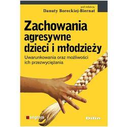 ZACHOWANIA AGRESYWNE DZIECI I MŁODZIEŻY (oprawa miękka) (Książka) (naukowa Danuta Borecka-Biernat)