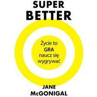 Superbetter, życie to gra naucz się wygrywać - JANE MCGONIGAL, oprawa twarda