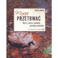 Muszę przetrwać. Noty z życia o zapachu gorzkiej czekolady - Aneta Kania (2012)