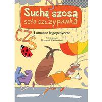 Suchą szosą szła szczypawka - Krzysztof Kiełbasiński, Wydawnictwo Wilga