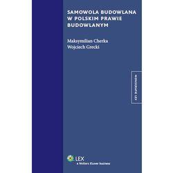 Samowola budowlana w polskim prawie budowlanym (ilość stron 248)