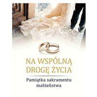 Na wspólną drogę życia. Pamiątka sakramentu małżeństwa - SYLWIA HABERKA (9788380432741)